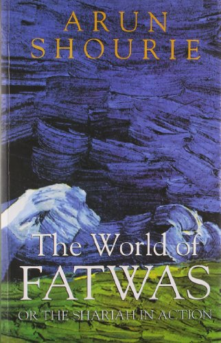 The World of Fatwas or the Shariah: Arun Shourie