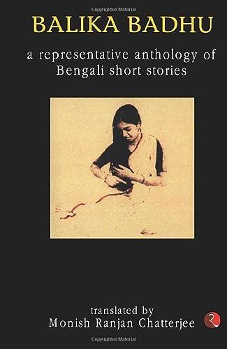 Balika Badhu: A Representative Anthology of Bengali: Monish Ranjan Chatterjee
