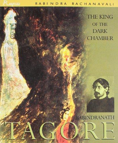 King of the Dark Chamber: Rabindranath Tagore