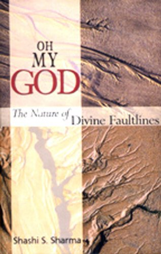 Oh My God: The Nature of Divine Faultlines: Sharma, Shashi S.
