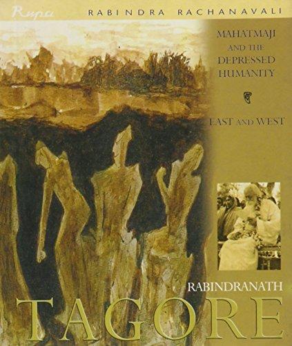 Mahatmaji and the Depressed Humanity; East and West (Rabindra Rachnavali Series): Rabindranath ...