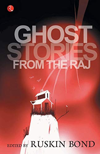 Ghost Stories From The Raj: Ruskin Bond