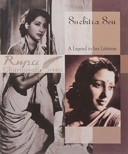 Suchitra Sen: A Legend in Her Lifetime: Shoma A. Chatterji