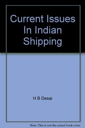 Current Issues in Indian Shipping, 116pp, 1989: H.B. Desai