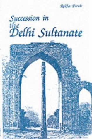 Succession in the Delhi Sultanate, 215pp, 1990: Rekha Pande