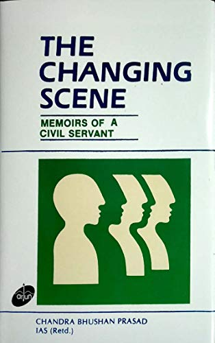 The Changing Scene—Memoirs of a Civil Servant,: Chandra Bhushan Prasad