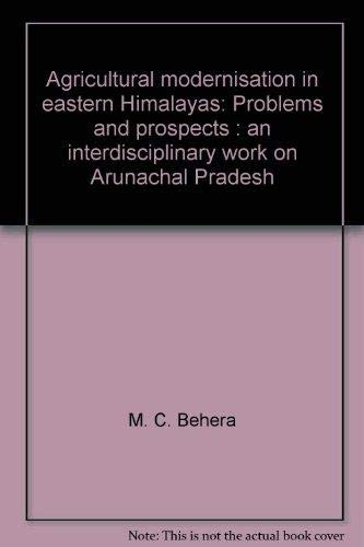 Agricultural Modernisation in Eastern Himalayas : Problems: M.C. Behera (ed)