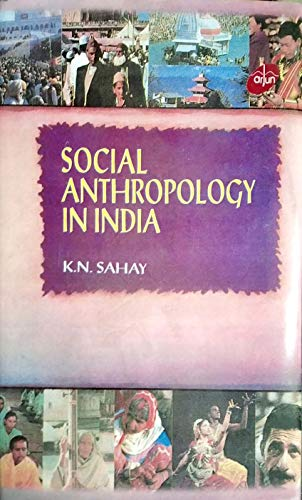 Social Anthropology in India: Some Fascinating and: Keshari N Sahay,