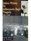 Indian Mutiny to Jallianwala Bagh Tragedy 1857-1919: Sangh Mittra and