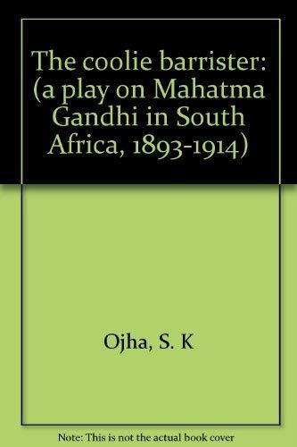 The coolie barrister: (a play on Mahatma: Ojha, S. K