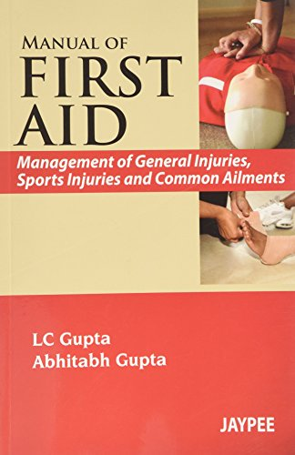Manual of First Aid: Management of General Injuries, Sports Injuries and Common Ailments: Abhitabh ...