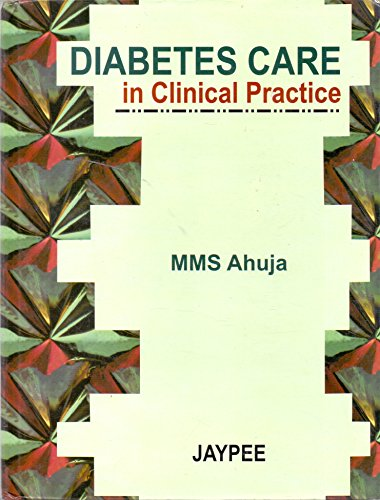Diabetes Care in Clinical Practice: M M S Ahuja