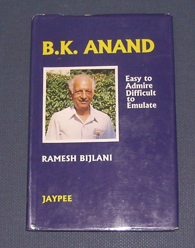 9788171795154: B.K. Anand: Easy to Admire, Difficult to Emulate by Ramesh Bijlani