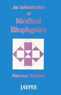 An Introduction to Medical Biophysics: Parkash Parveen