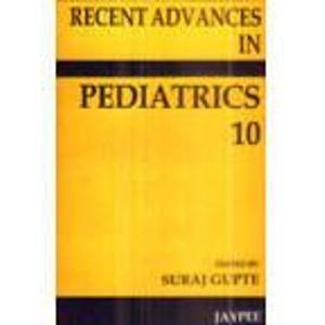 Recent Advances in Pediatrics, Volume 10: Suraj Gupte (Ed.)