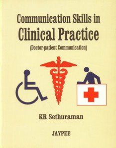 Communication Skills in Clinical Practice (Doctor-Patient Communication): K R Sethuraman