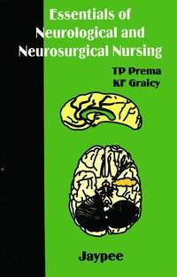 Essentials of Neurological and Neurosurgical Nursing: T P Prema & K F Graicy