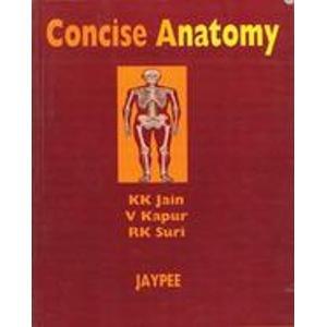 Concise Anatomy: K K Jain, V Kapur & R K Suri