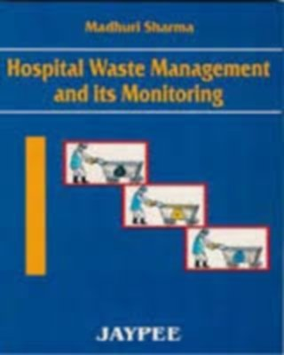Hospital Waste Management and its Monitoring: Madhuri Sharma