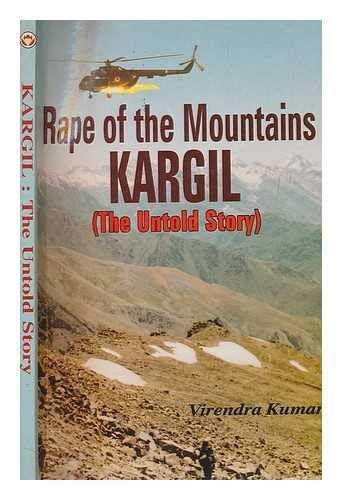 Rape of the Mountains Kargil: The Untold: Kumar, Virendra