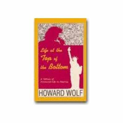 Life at the Top of the Bottom: A Tableau of Provincial Life in America: Howard Wolf