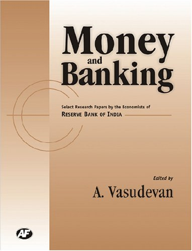 Money and Banking: Select Research Paper By: A. Vasudevan (Ed.)