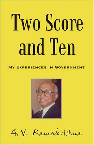 Two Score and Ten: My Experiences in Government: G.V. Ramakrishna