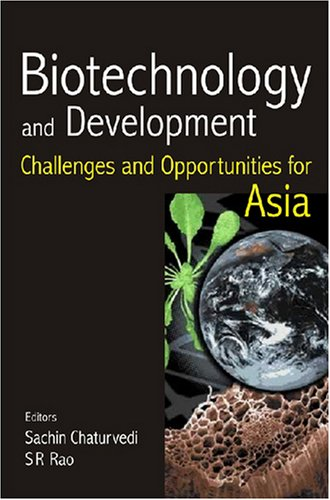 Biotechnology and Development: Challenges and Opportunities for Asia: S.R. Rao & Sachin Chaturvedi ...