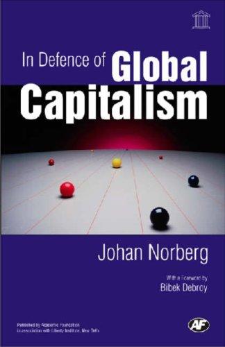 In Defence of Global Capitalism; Foreword By Bibek Debroy: Johan Norberg