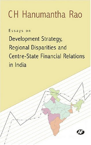 Essays on Development Strategy, Regional Disparities and Centre-State Financial Relation in India: ...