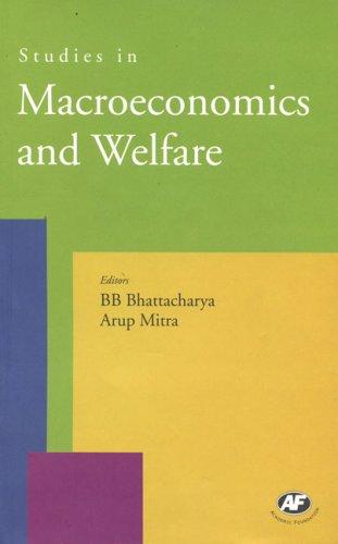Studies in Macroeconomics and Welfare: Edited by B.B. Bhattacharya and Arup Mitra
