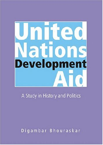 United Nations Development Aid: A Study in History and Politics: Digambar Bhouraskar