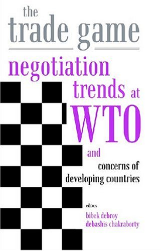 The Trade Game: Negotiations Trends at WTO and Concerns of Developing Countries: Bibek Debroy & ...