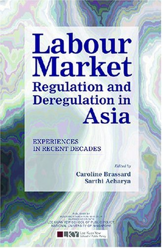 Labour Market : Regulation and Deregulation in Asia; Experiences in Recent Decades