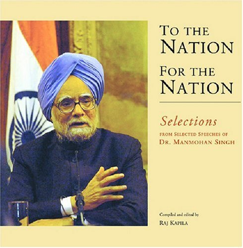 To the Nation for the Nation: Selections from Selected Speeches of Dr. Manmohan Singh: Raj Kapila (...