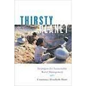 Thirsty Planet: Strategies for Sustainable Water Management: Constance Elizabeth Hunt