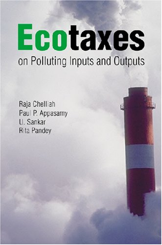 Ecotaxes on Polluting Inputs and Outputs: Paul P. Appasamy,Raja J. Chelliah,Rita Pandey,U. Sankar