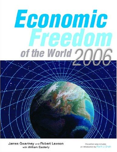 Economic Freedom of the World 2006: James Gwartney, Robert Lawson, William Easterly (Authors) & ...