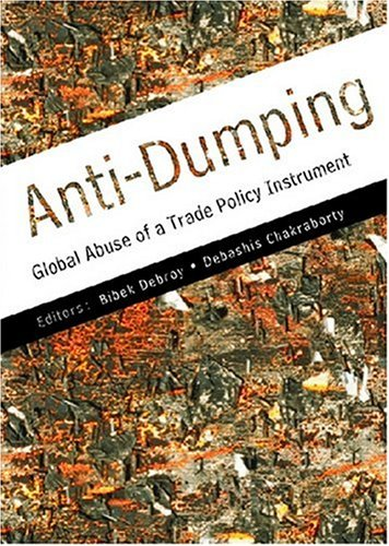 Anti-Dumping: Global Abuse of a Trade Policy Instrument: Bibek Debroy & Debashis Chakraborty (Eds)