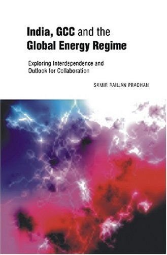 India, GCC and the Global Energy Regime: Pradhan, Samir Ranjan