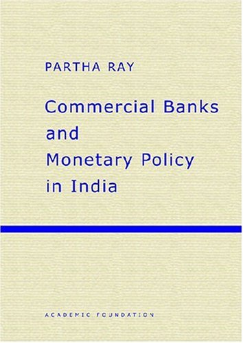 Commercial Banks And Monetary Policy In India: Ray, Partha