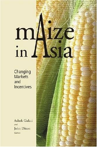 Maize in Asia: Changing Markets and Incentives: Ashok Gulati & John Dixon (Eds)