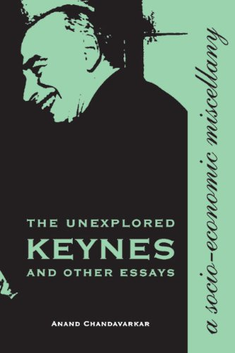 The Unexplored Keynes and Other Essays: A Socio-Economic Miscellany: Chandavarkar, Anand