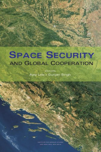 Space Security and Global Cooperation: Ajey Lele & Gunjan Singh (Eds)