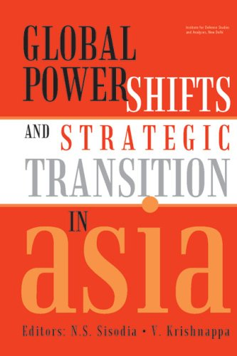 Global Power Shifts and Strategic Transition in Asia: N.S. Sisodia & V. Krishnappa (Eds)