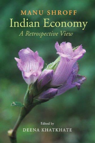 Indian Economy: A Retrospective View: Manu Shroff (Author) & Deena Khatkhate (Ed.)