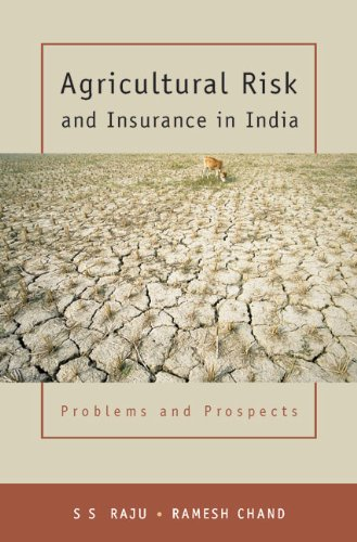 Agricultural Risk and Insurance in India: Problems and Prospects: S. S. Raju
