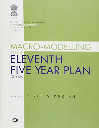 Macro-Modelling for the Eleventh Five Year Plan: Kirit S. Parikh
