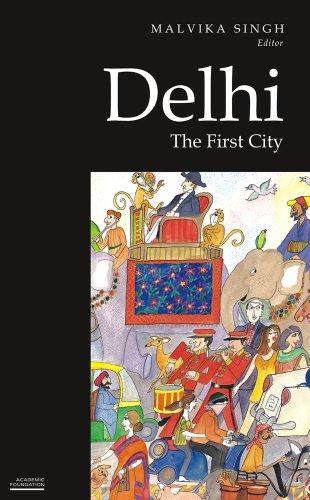 Delhi: The First City: Malvika Singh (ed.)