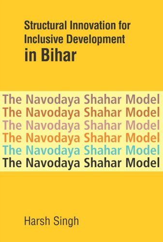 Structural Innovation for Inclusive Development in Bihar: The Navodaya Shahar Model: Harsh Singh